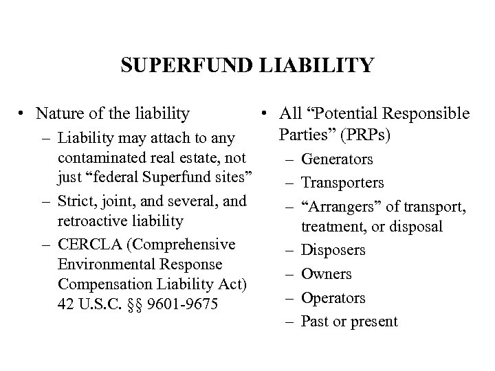 SUPERFUND LIABILITY • Nature of the liability – Liability may attach to any contaminated