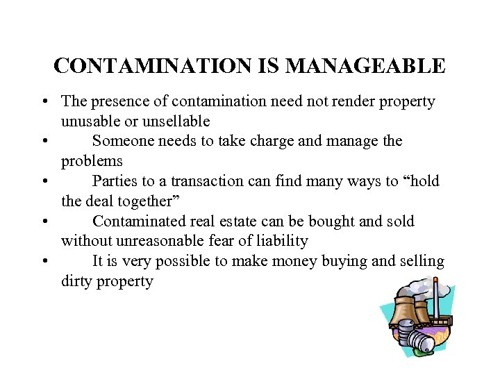 CONTAMINATION IS MANAGEABLE • The presence of contamination need not render property unusable or