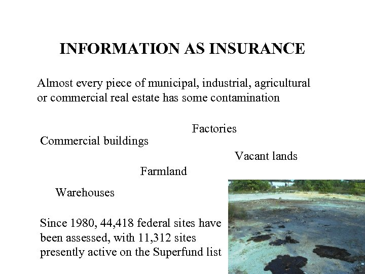 INFORMATION AS INSURANCE Almost every piece of municipal, industrial, agricultural or commercial real estate