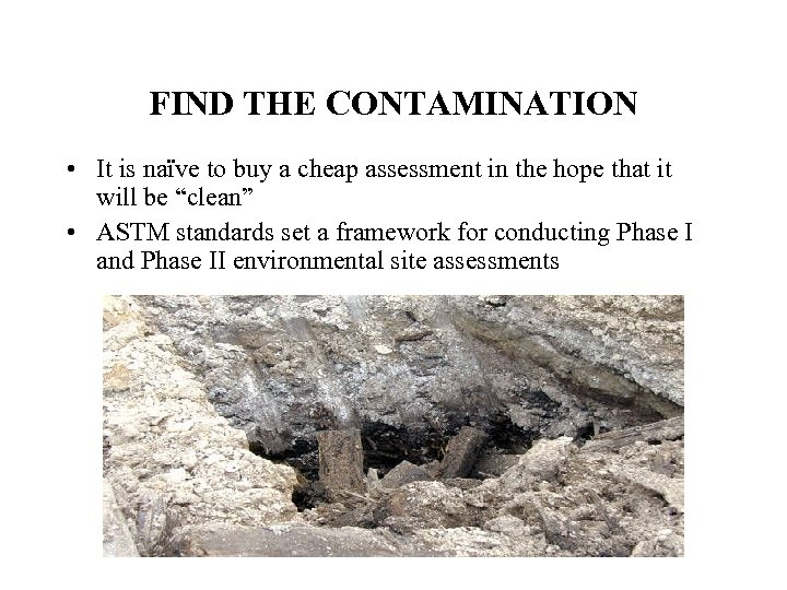 FIND THE CONTAMINATION • It is naïve to buy a cheap assessment in the