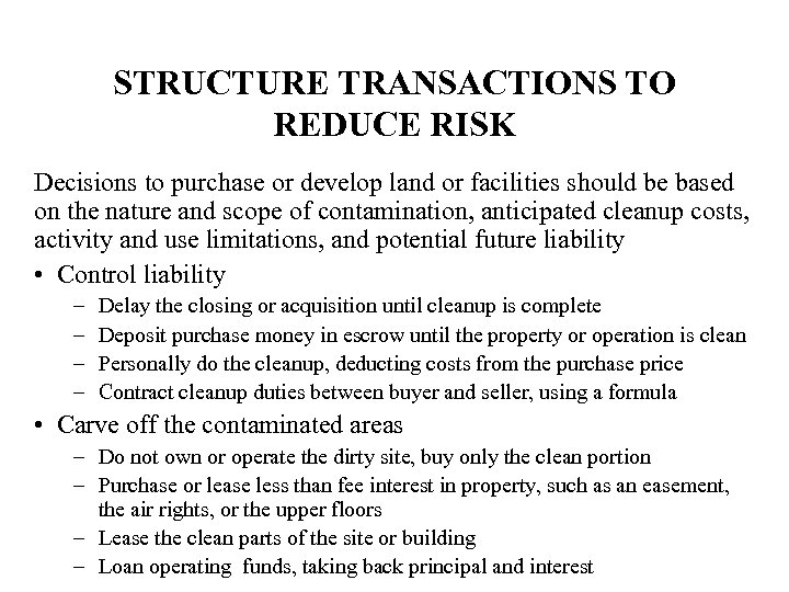 STRUCTURE TRANSACTIONS TO REDUCE RISK Decisions to purchase or develop land or facilities should