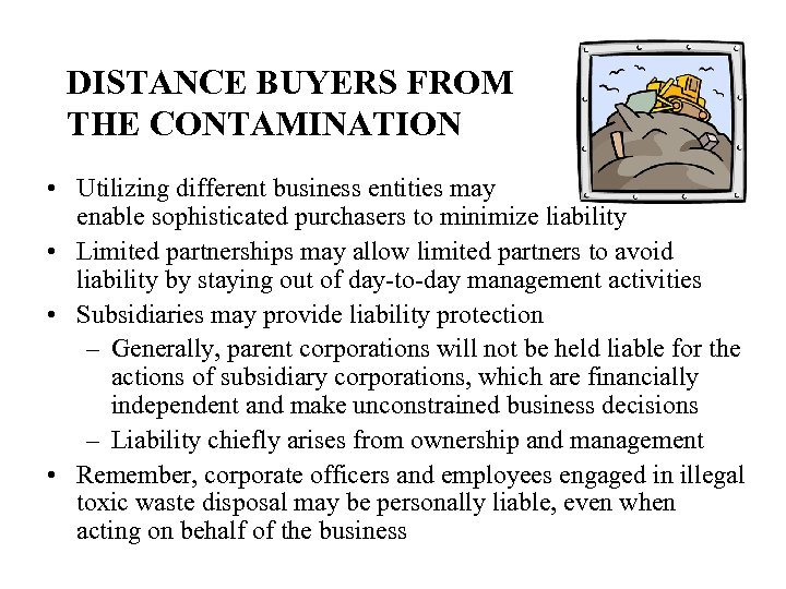 DISTANCE BUYERS FROM THE CONTAMINATION • Utilizing different business entities may enable sophisticated purchasers