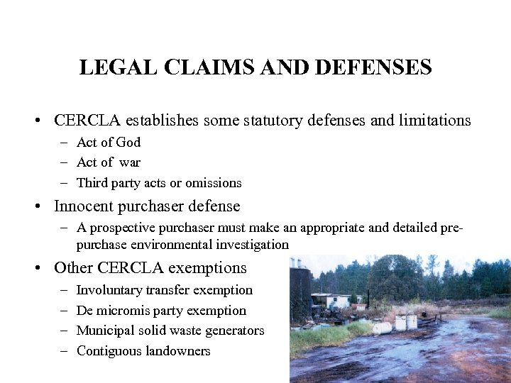 LEGAL CLAIMS AND DEFENSES • CERCLA establishes some statutory defenses and limitations – Act