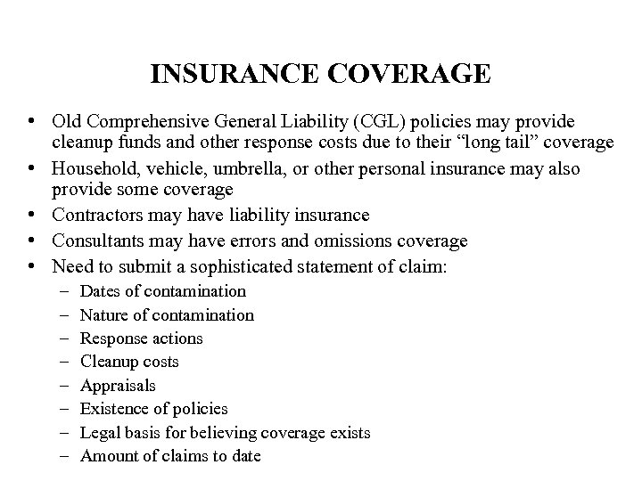 INSURANCE COVERAGE • Old Comprehensive General Liability (CGL) policies may provide cleanup funds and