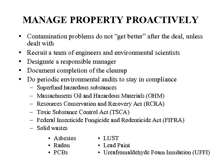 "MANAGE PROPERTY PROACTIVELY • Contamination problems do not ""get better"" after the deal, unless"