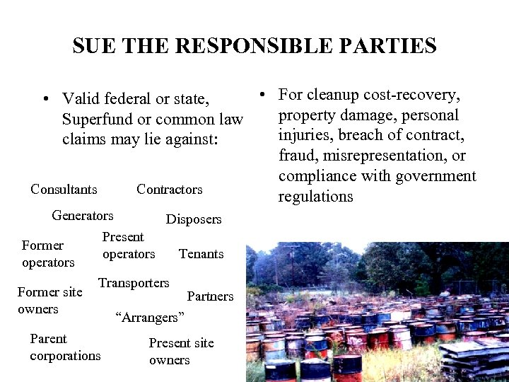 SUE THE RESPONSIBLE PARTIES • For cleanup cost-recovery, • Valid federal or state, property