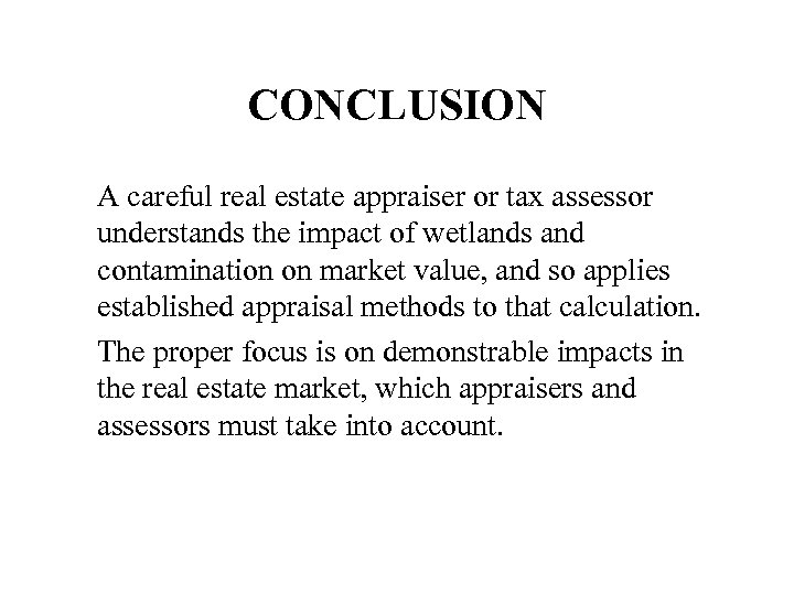 CONCLUSION A careful real estate appraiser or tax assessor understands the impact of wetlands