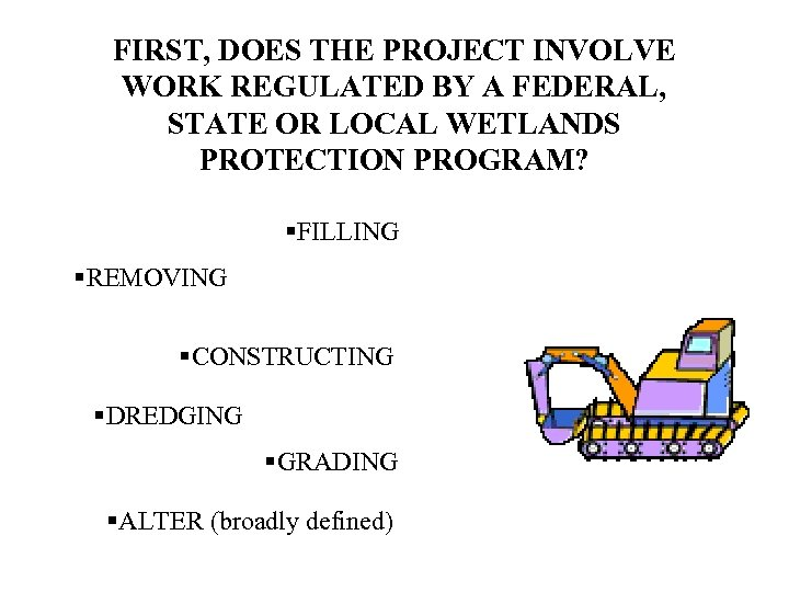 FIRST, DOES THE PROJECT INVOLVE WORK REGULATED BY A FEDERAL, STATE OR LOCAL WETLANDS