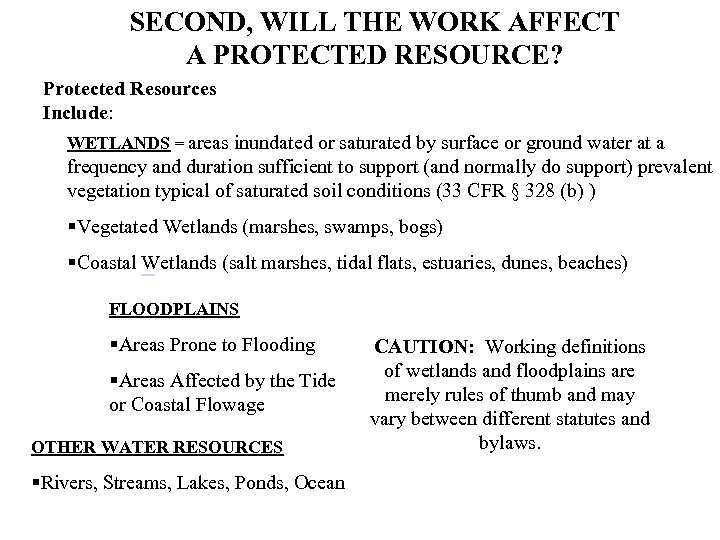 SECOND, WILL THE WORK AFFECT A PROTECTED RESOURCE? Protected Resources Include: WETLANDS = areas