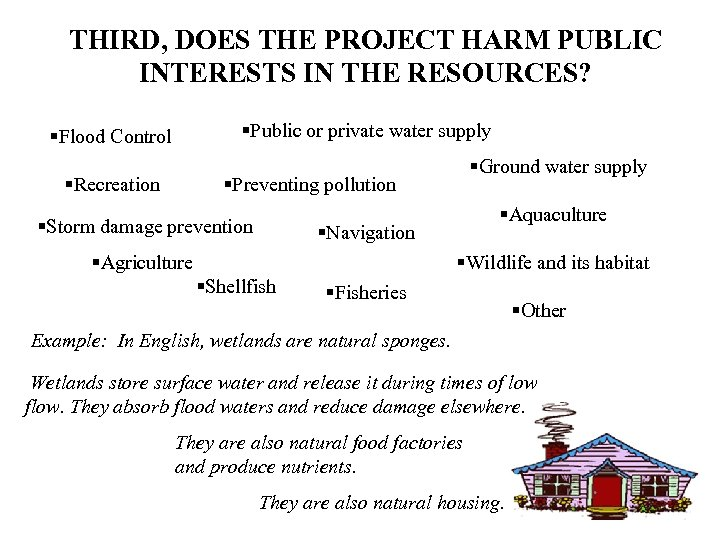 THIRD, DOES THE PROJECT HARM PUBLIC INTERESTS IN THE RESOURCES? §Public or private water