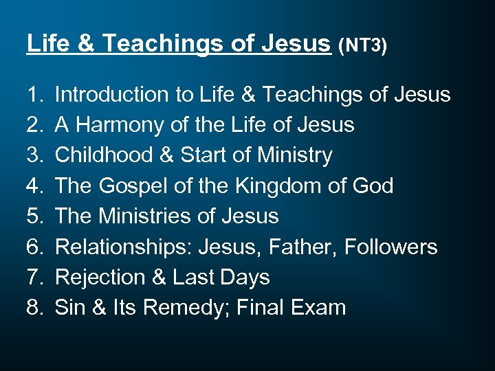 Life & Teachings of Jesus (NT 3) 1. 2. 3. 4. 5. 6. 7.