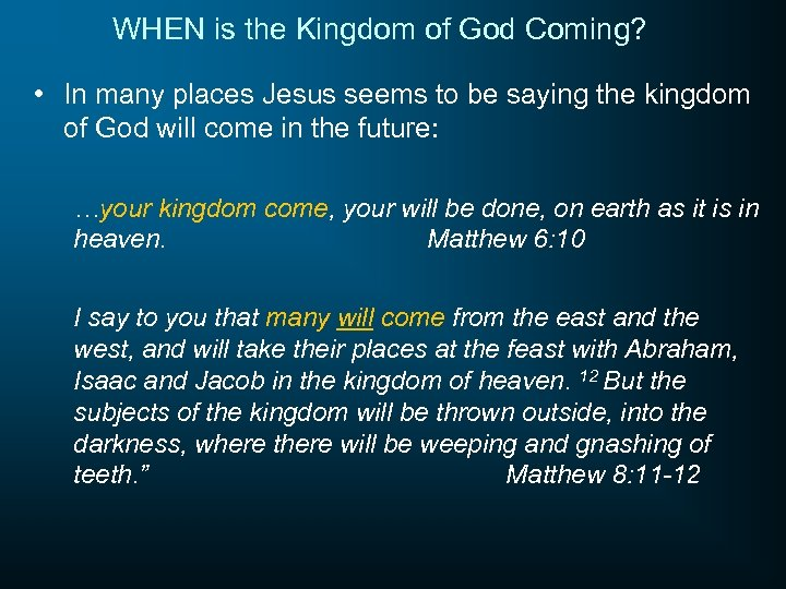WHEN is the Kingdom of God Coming? • In many places Jesus seems to