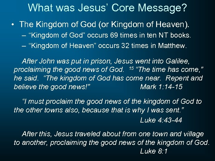 What was Jesus' Core Message? • The Kingdom of God (or Kingdom of Heaven).