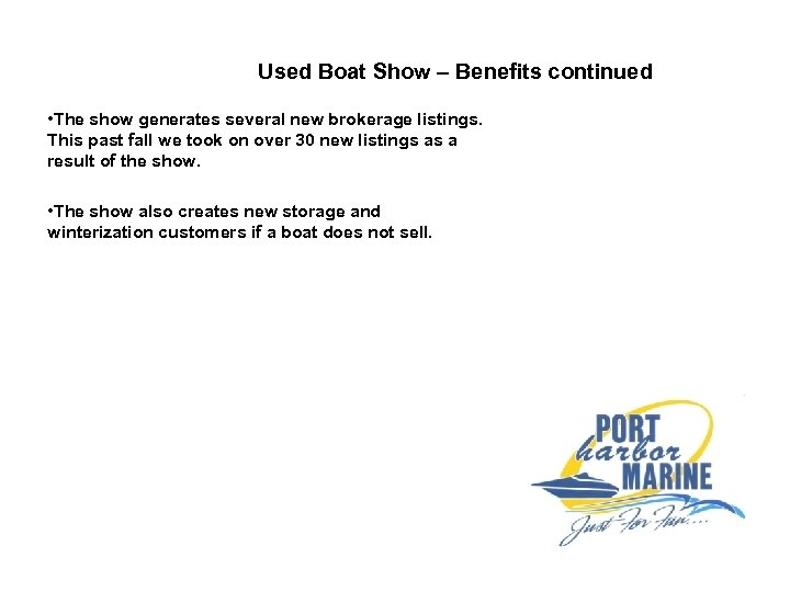 Used Boat Show – Benefits continued • The show generates several new brokerage listings.