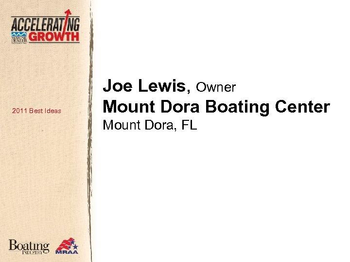 2011 Best Ideas Joe Lewis, Owner Mount Dora Boating Center Mount Dora, FL