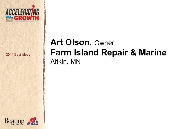 2011 Best Ideas Art Olson, Owner Farm Island Repair & Marine Aitkin, MN