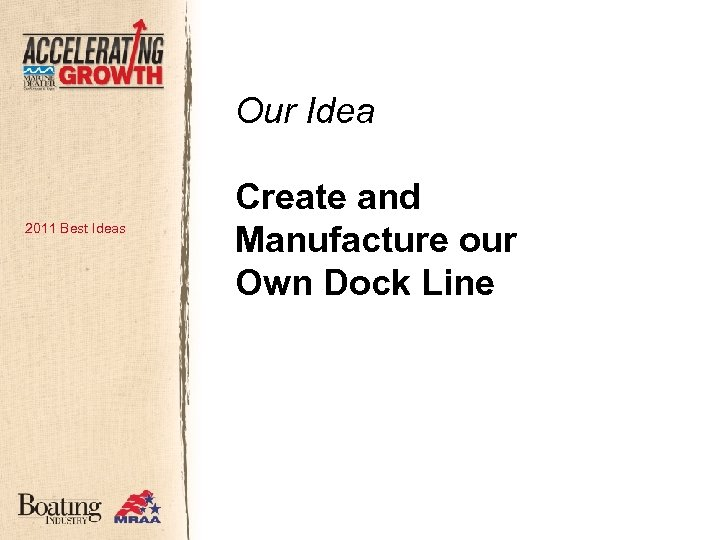 Our Idea 2011 Best Ideas Create and Manufacture our Own Dock Line
