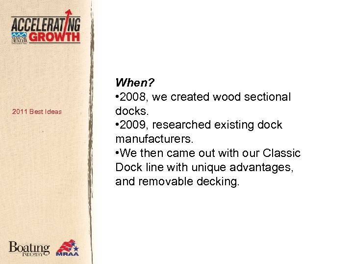 2011 Best Ideas When? • 2008, we created wood sectional docks. • 2009, researched