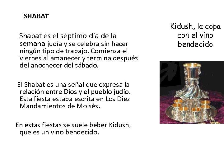 SHABAT Shabat es el séptimo día de la semana judía y se celebra sin