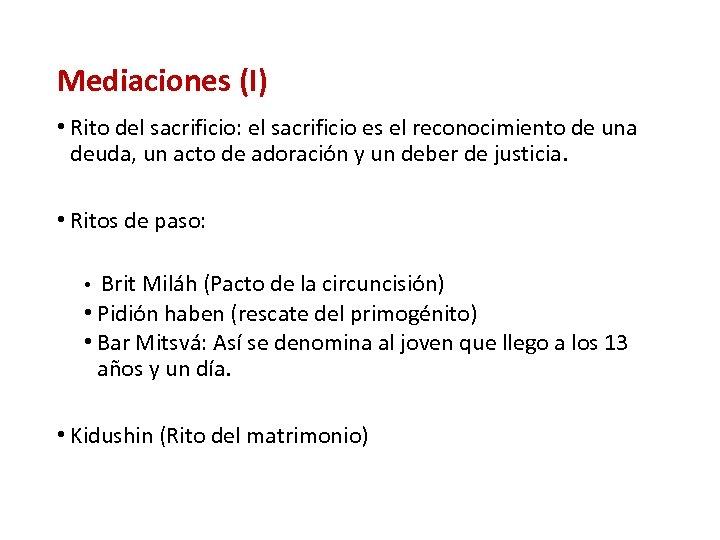 Mediaciones (I) • Rito del sacrificio: el sacrificio es el reconocimiento de una deuda,