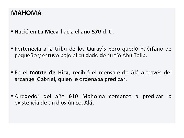 MAHOMA • Nació en La Meca hacia el año 570 d. C. • Pertenecía