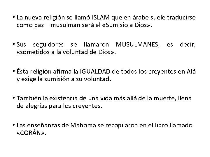 • La nueva religión se llamó ISLAM que en árabe suele traducirse como