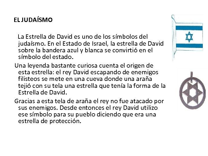 EL JUDAÍSMO La Estrella de David es uno de los símbolos del judaísmo. En