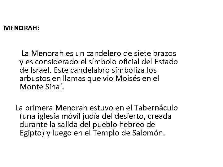 MENORAH: La Menorah es un candelero de siete brazos y es considerado el símbolo