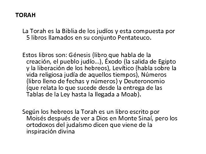 TORAH La Torah es la Biblia de los judíos y esta compuesta por 5