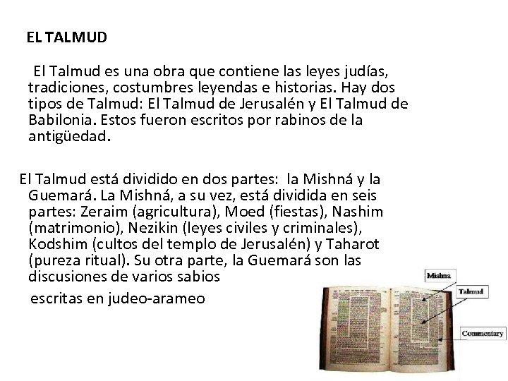 EL TALMUD El Talmud es una obra que contiene las leyes judías, tradiciones, costumbres