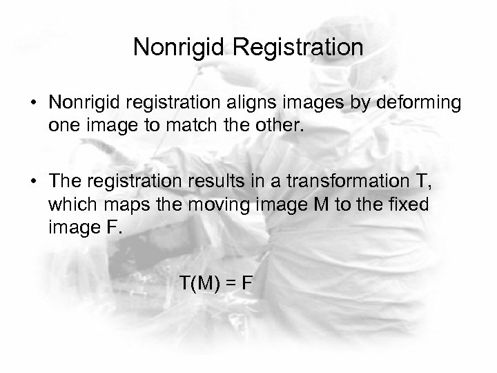 Nonrigid Registration • Nonrigid registration aligns images by deforming one image to match the