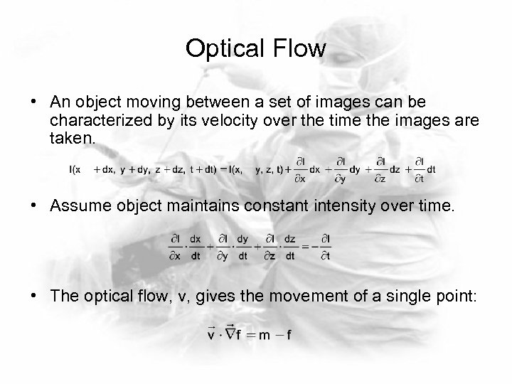 Optical Flow • An object moving between a set of images can be characterized