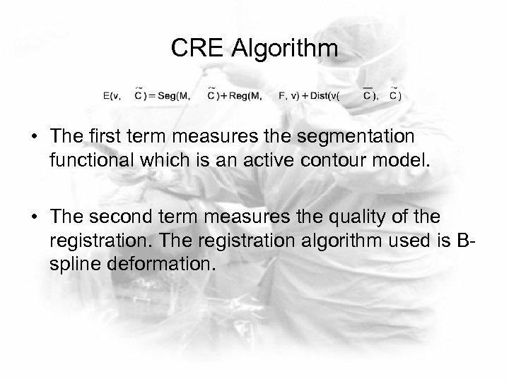 CRE Algorithm • The first term measures the segmentation functional which is an active