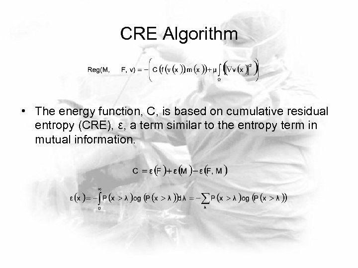 CRE Algorithm • The energy function, C, is based on cumulative residual entropy (CRE),