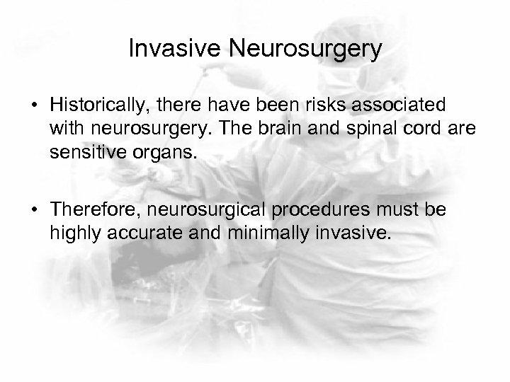 Invasive Neurosurgery • Historically, there have been risks associated with neurosurgery. The brain and