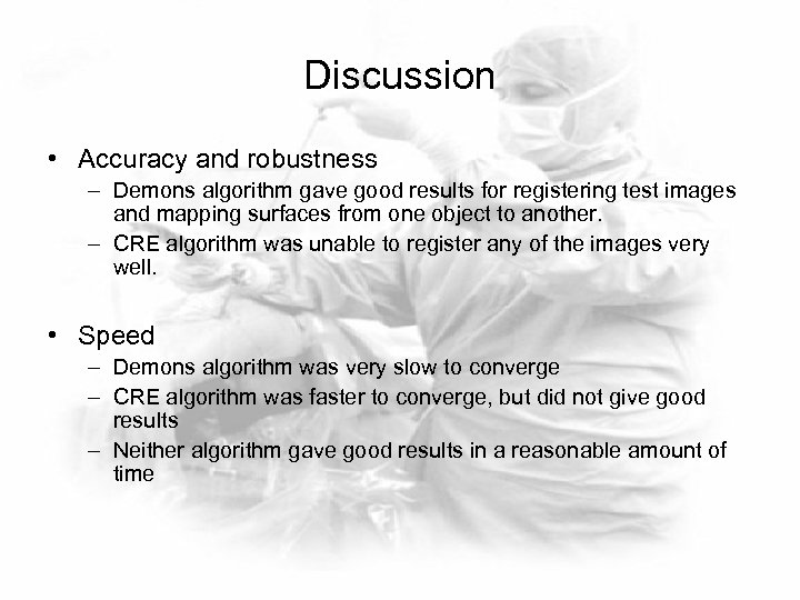 Discussion • Accuracy and robustness – Demons algorithm gave good results for registering test