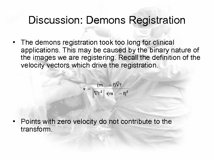 Discussion: Demons Registration • The demons registration took too long for clinical applications. This