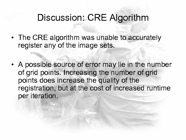 Discussion: CRE Algorithm • The CRE algorithm was unable to accurately register any of