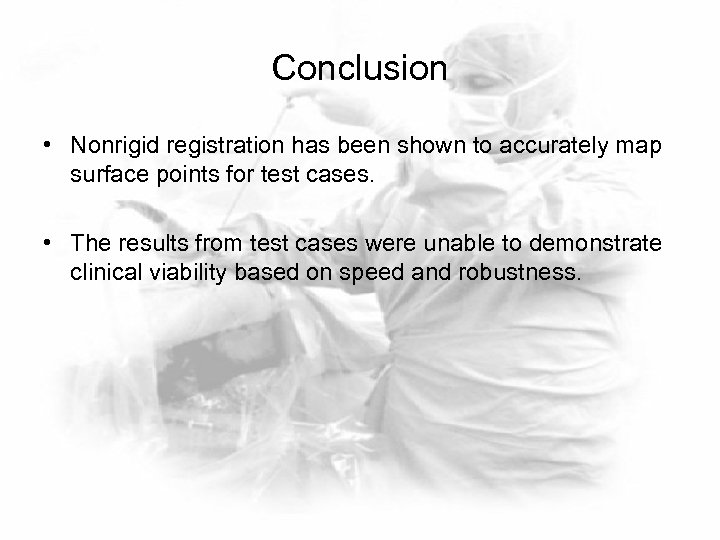 Conclusion • Nonrigid registration has been shown to accurately map surface points for test