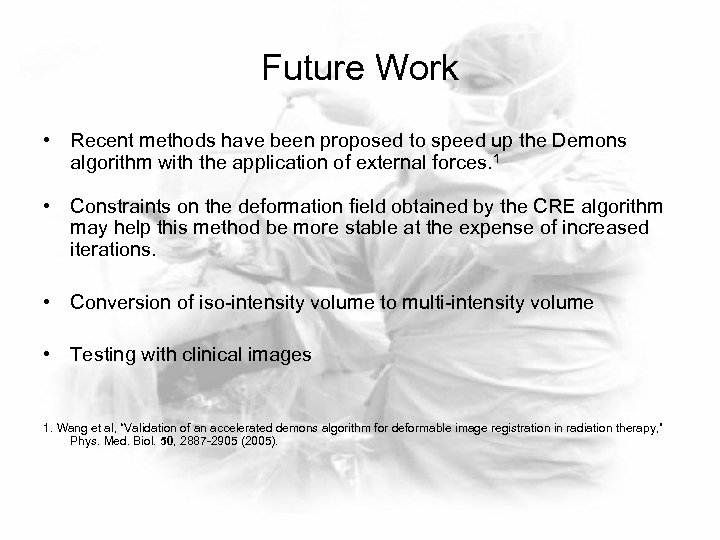 Future Work • Recent methods have been proposed to speed up the Demons algorithm