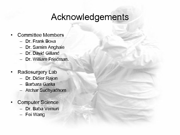 Acknowledgements • Committee Members – – Dr. Frank Bova Dr. Samim Anghaie Dr. David