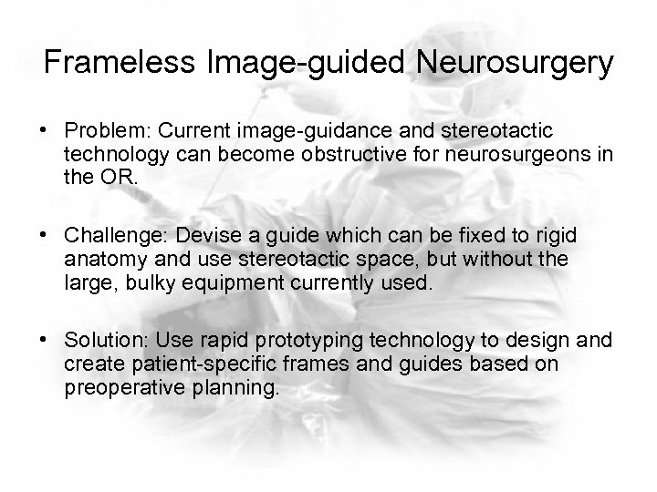 Frameless Image-guided Neurosurgery • Problem: Current image-guidance and stereotactic technology can become obstructive for