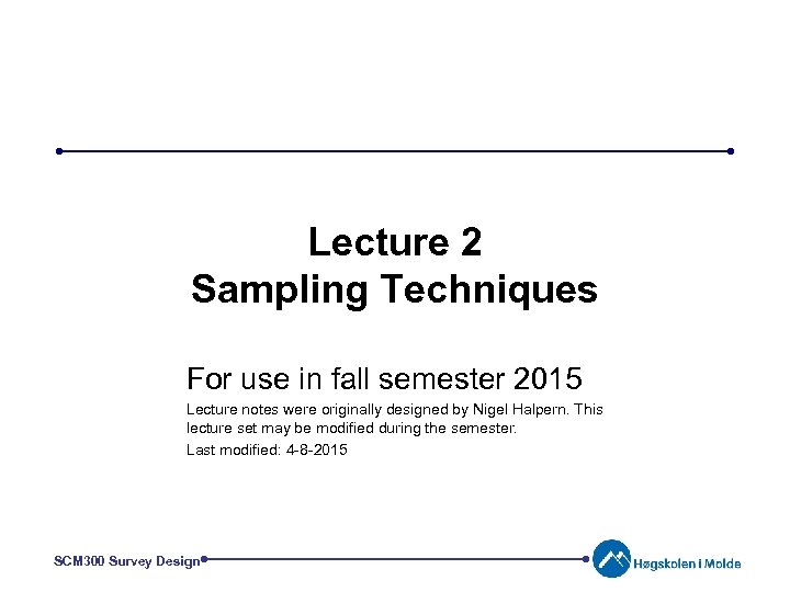 Lecture 2 Sampling Techniques For use in fall semester 2015 Lecture notes were originally