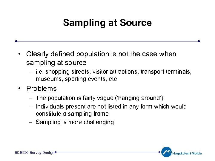 Sampling at Source • Clearly defined population is not the case when sampling at