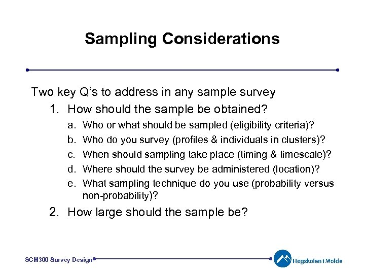 Sampling Considerations Two key Q's to address in any sample survey 1. How should