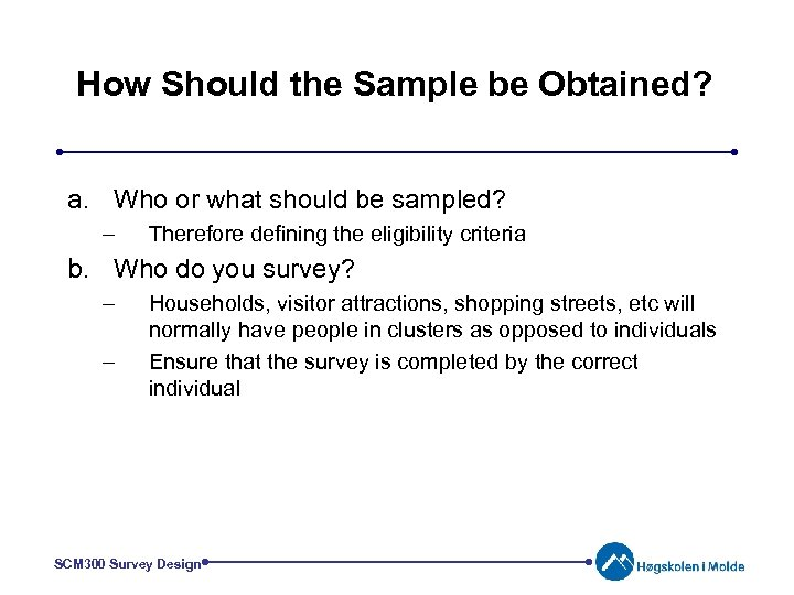 How Should the Sample be Obtained? a. Who or what should be sampled? –