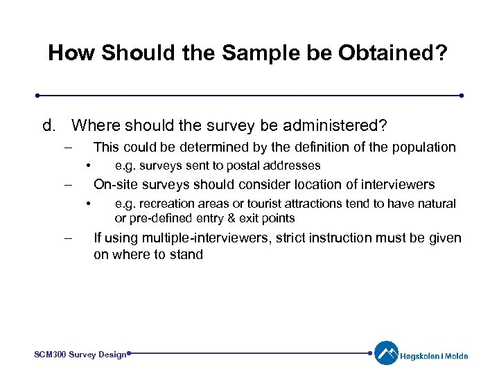 How Should the Sample be Obtained? d. Where should the survey be administered? –