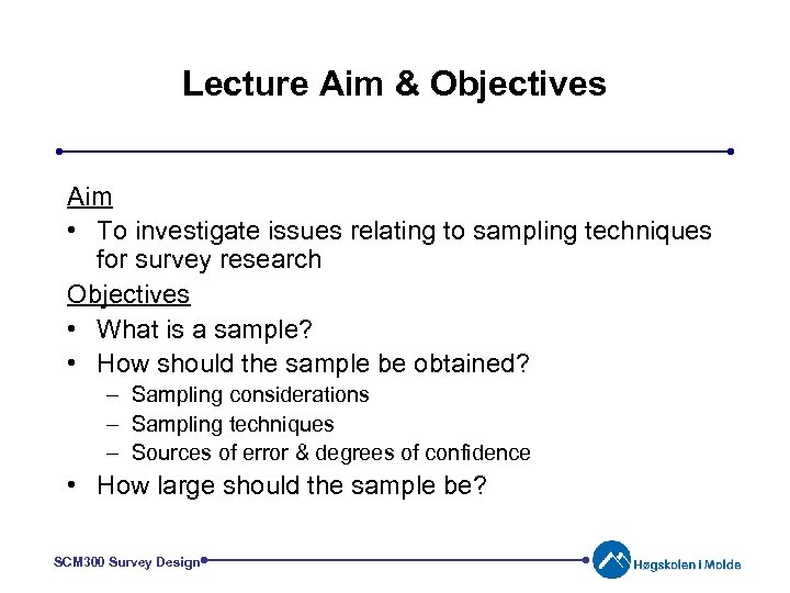 Lecture Aim & Objectives Aim • To investigate issues relating to sampling techniques for