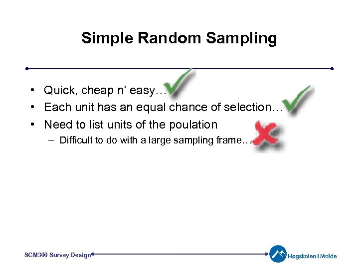 Simple Random Sampling • Quick, cheap n' easy… • Each unit has an equal