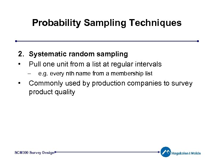 Probability Sampling Techniques 2. Systematic random sampling • Pull one unit from a list